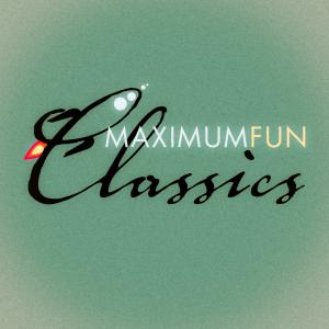 Maximum Fun Classics