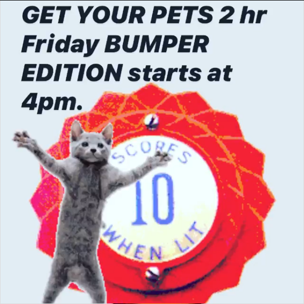 Get Your Pets 2 hr Friday BUMPER EDITION