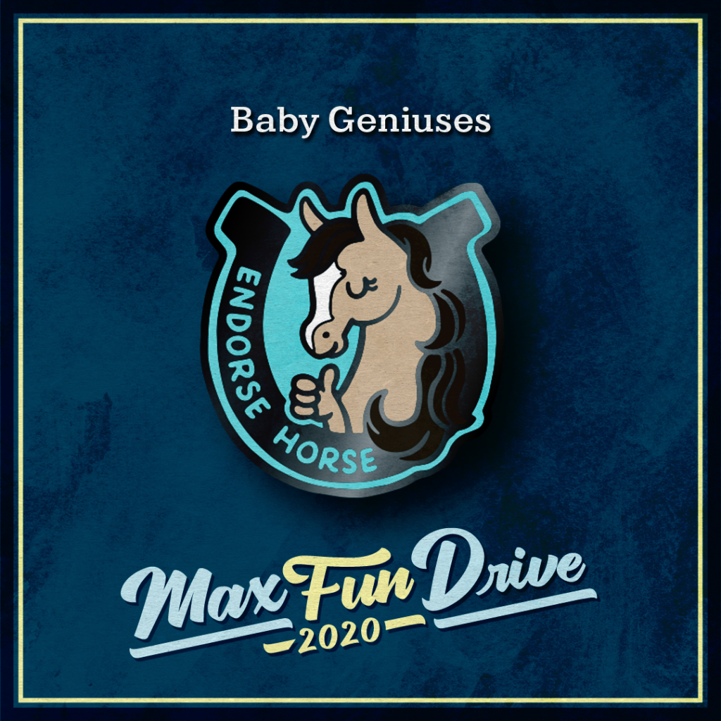 """Baby Geniuses. A horseshoe-shaped pin with a brown horse giving a thumbs up and the words """"ENDORSE HORSE""""."""