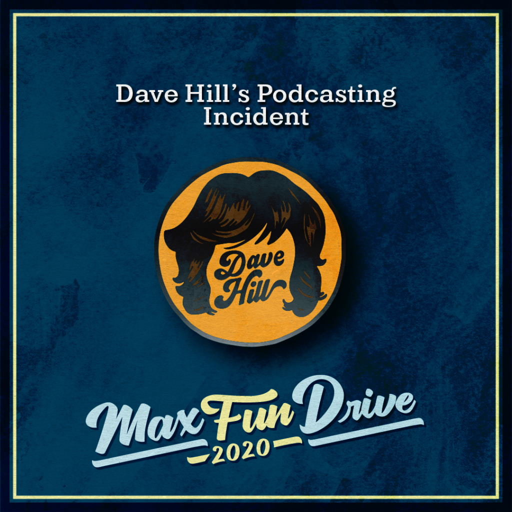 """Dave Hill's Podcasting Incident. A circular pin with a yellow background and the words """"Dave Hill"""" surrounded by styled medium-length wavy brown hair."""