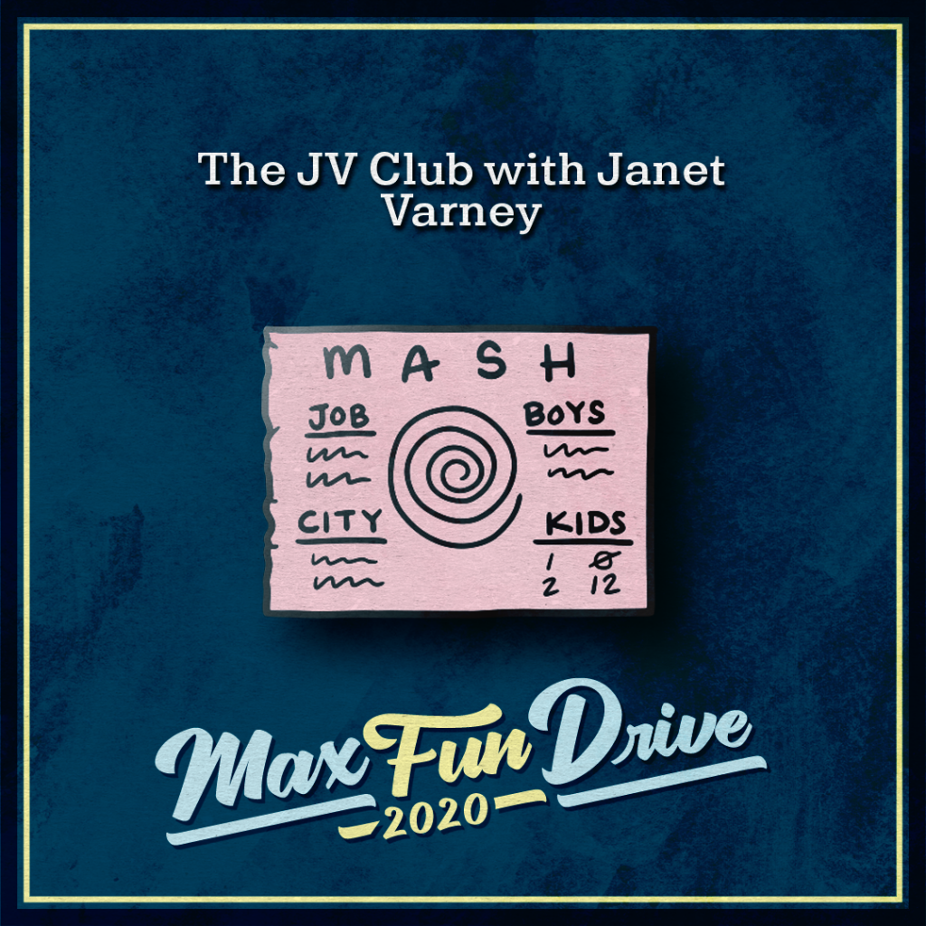 """The JV Club with Janet Varney. A pink rectangular pin portraying a MASH board. The word """"MASH"""" is at the top and there is a large spiral in the center of the page. On either side of the spiral are the words """"JOB"""", """"CITY"""", """"BOYS"""", and """"KIDS"""". The first three words all have scribbles under them to represent words and the """"KIDS"""" heading has several numbers under it."""
