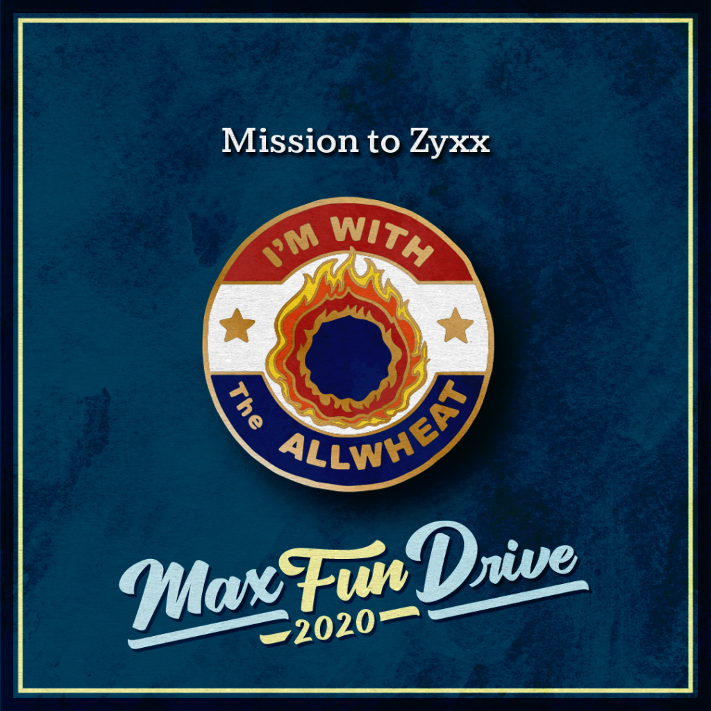 """Mission to Zyxx. A circular red, white, and blue pin in the style of a political campaign pin. There is a flaming blue ball in the center with the words """"I'M WITH THE ALLWHEAT"""" in gold around it."""