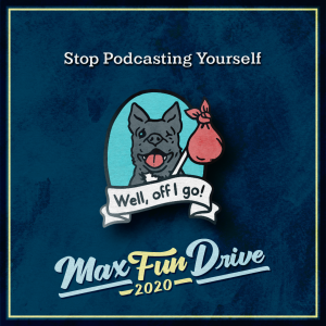 """Stop Podcasting Yourself. The head of a one-eyed smiling dog holding a pink bag tied to the end of a stick over a blue background. A banner at the bottom of the pin reads """"Well, off I go!"""""""