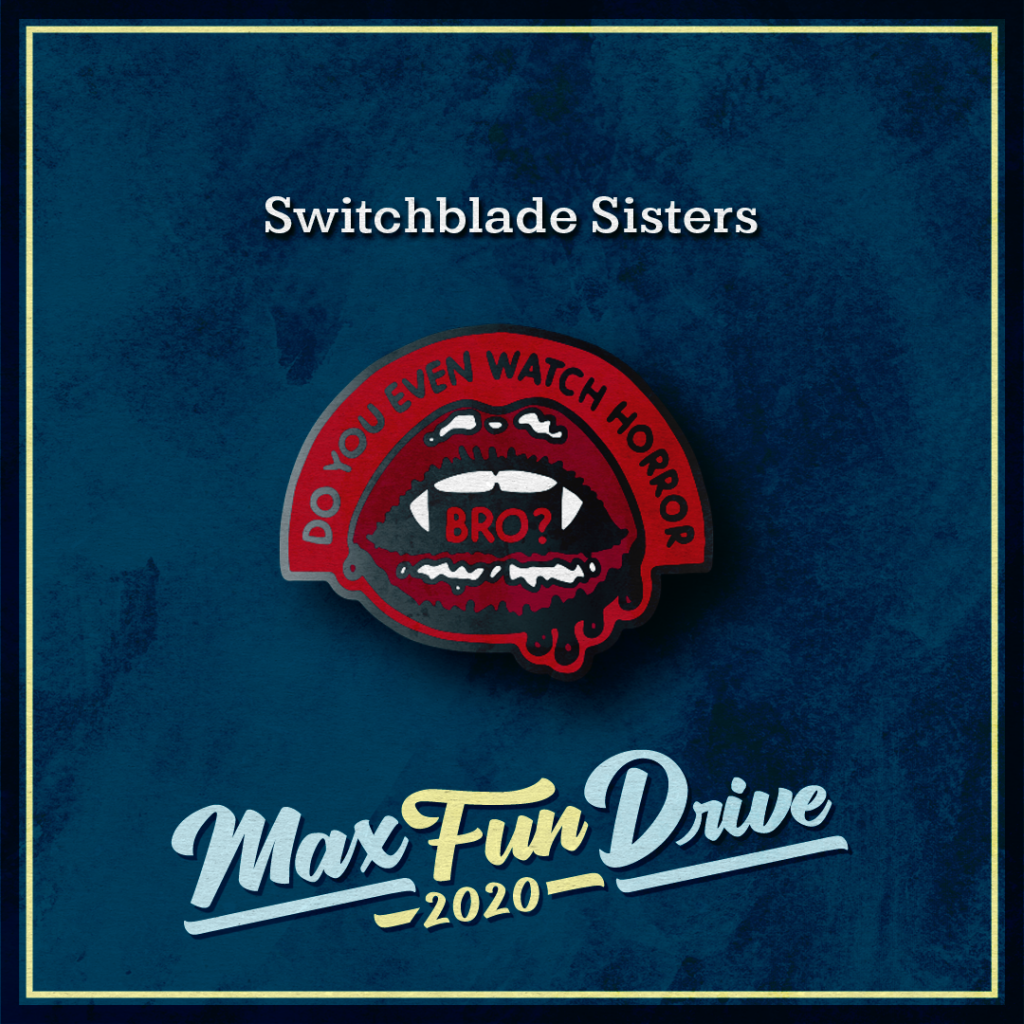 """Switchblade Sisters. Bright red lips with bright white fangs and blood dripping off of the lips. The pin contains the words """"DO YOU EVEN WATCH HORROR BRO?"""", with the majority of the sentence on a red background around the mouth and the word """"BRO"""" inside the mouth between the fangs."""
