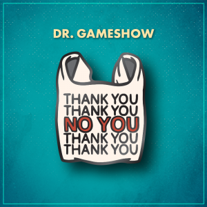 """Dr. Gameshow. A white plastic bag with the words """"thank you thank you thank you"""" in black, with """"NO YOU"""" in large red letters in the center of the thank yous."""