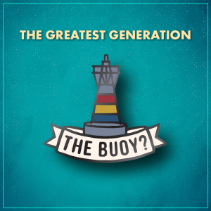 """The Greatest Generation. A buoy with red, yellow, and blue stripes and a white ribbon across the bottom that reads """"The buoy?"""""""