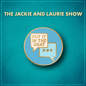 """The Jackie and Laurie Show. A light blue circle with two chat bubbles; one is white and says """"Put it in the chat"""" in gold letters and the other is blue and has an ellipsis in it."""