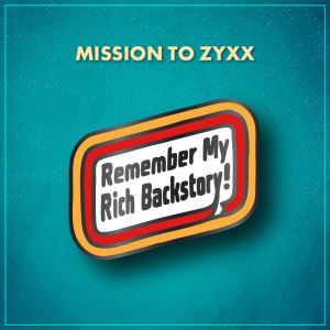 """Mission to Zyxx. A white, rounded parallelogram surrounded by a red border, then a yellow-orange border. In the middle are the words """"Remember my rich backstory!"""" in black, reminiscent of the Oscar Mayer logo."""