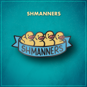 """Shmanners. Four yellow ducklings with orange beaks lined up in a row with a blue ribbon that reads """"Shmanners"""" along the bottom."""
