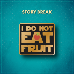 """Story Break. A black square with bold gold words in the style of the Star Wars font that say """"I do not eat fruit."""" The negative space in the center of the """"A"""" is replaced by a small red apple with a green leaf."""