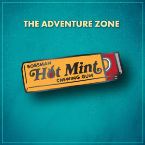 """The Adventure Zone. A pack of chewing gum with a yellow wrapper that says """"Bobsman Hot Mint Chewing Gum,"""" with a couple of red sticks of gum peeking out from the right of the package."""