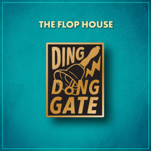 """The Flop House. A black tall rectangle with gold lettering that reads """"Ding dong gate"""" with a handbell ringing in the middle."""