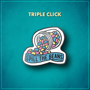 """Triple Click. A glass jar of jelly beans tipped over with pastel blue, pink, and yellow jelly beans spilling out onto a blue ribbon that says """"Spill the beans."""""""