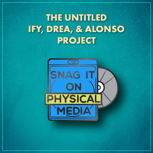 """The Untitled Ify, Drea, & Alonso Project. A blue Blu-ray case with the words """"Snag it on physical media"""" on it and a silver disc poking out the right side. The word """"physical"""" is on a yellow rectangular background."""