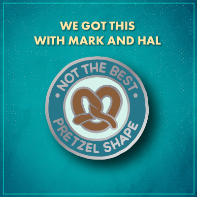 "We Got This. A light blue circle with a brown pretzel, surrounded by a darker blue border that reads ""Not the best pretzel shape""."